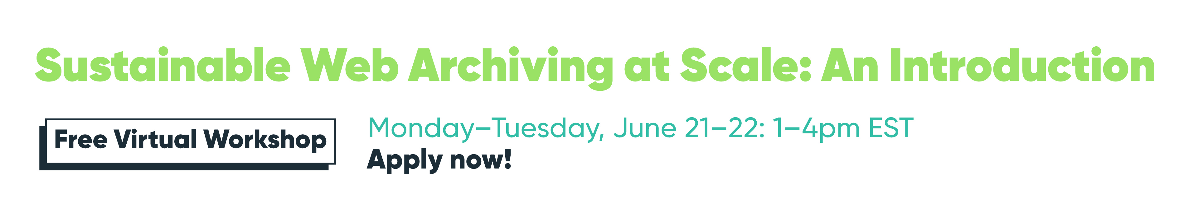 Bright text that says: Sustainable Web Archiving at Scale: An Introduction Free Virtual Workshop Monday-Tuesday, June 21-22: 1-4pm EST Apply now!